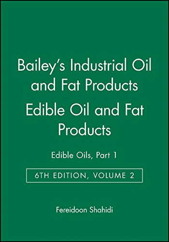 Bailey s Industrial Oil and Fat Products: Edible Oils - Edible Oil and Fat Products v. 2, Pt. 1 (...