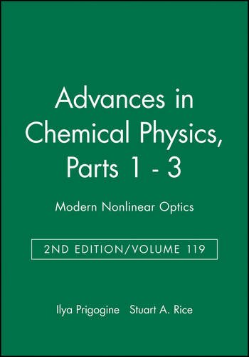 Advances in Chemical Physics, Volume 119: Modern Nonlinear Optics, Parts 1-3 (3 vol. set), 2nd Ed...