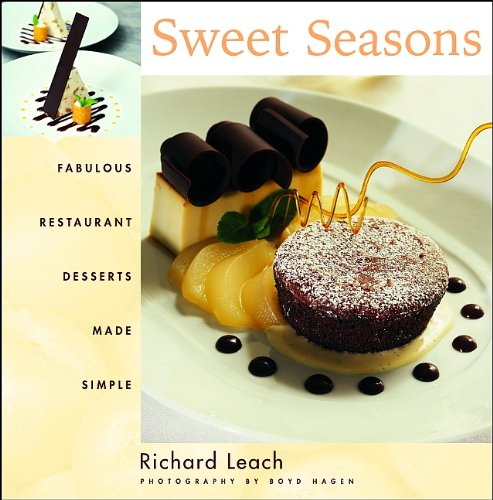 Sweet Seasons : Fabulous Restaurant Desserts Made Simple {SOFTCOVER}: Leach, Richard
