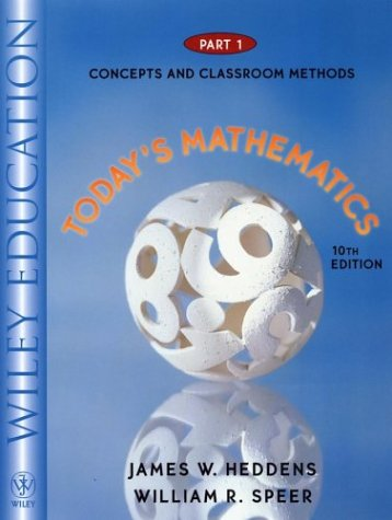 Today's Mathematics, Part 1, Concepts and Classroom: James W. Heddens,