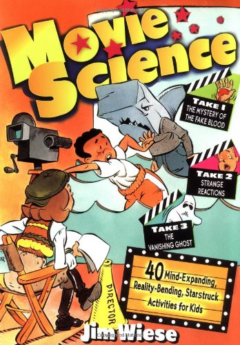 Movie Science: 40 Mind-Expanding, Reality-Bending, Starstruck Activities: Jim Wiese