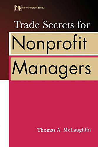 Trade Secrets for Nonprofit Managers (Wiley Nonprofit: Thomas A. McLaughlin