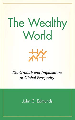 9780471390770: The Wealthy World: The Growth and Implications of Global Prosperity (Wiley Investment)