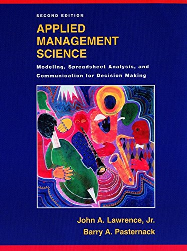 APPLIED MANAGEMENT SCIENCE: MODELING, SPREADSHEET ANALYSIS, AND: John A., Jr.
