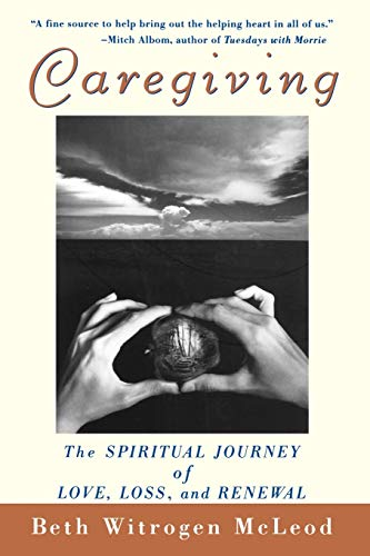9780471392170: Caregiving: The Spiritual Journey of Love, Loss, and Renewal