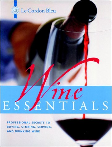 9780471393474: Le Cordon Bleu Wine Essentials: Professional Secrets to Buying, Storing, Serving, and Drinking Wine