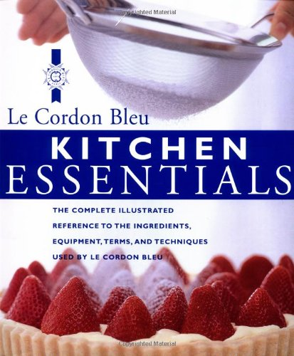 9780471393481: Kitchen Essentials: The Complete Illustrated Reference to the Ingredients, Equipment, Terms, and Techniques Used by Le Cordon Bleu: The Complete ... Terms, and Techniques Used by Le Cordon Bleu
