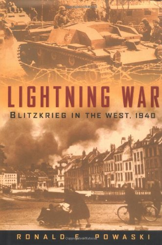 Lightning War: Blitzkrieg in the West, 1940: Powaski, Ronald E.