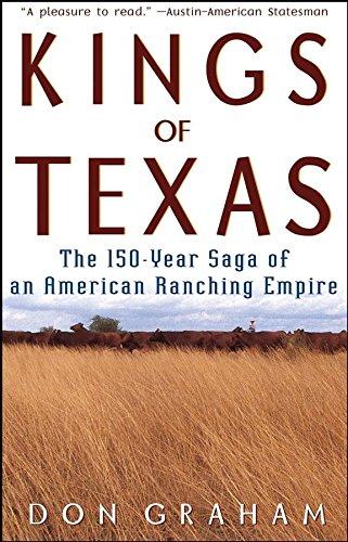 Kings of Texas : the 150-year Saga of an American Ranching Empire