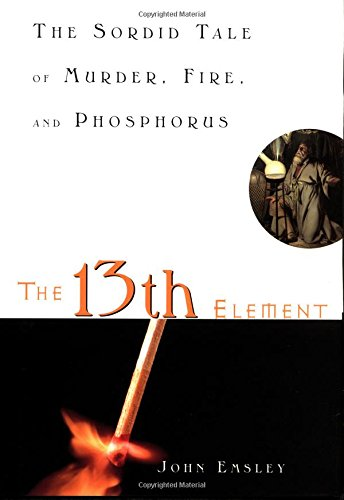 9780471394556: The 13th Element: The Sordid Tale of Murder, Fire, and Phosphorus