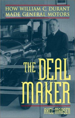 9780471395232: The Deal Maker: How William C. Durant Made General Motors