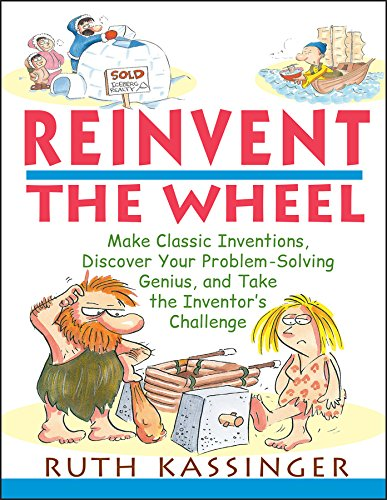 9780471395393: Reinvent the Wheel: Make Classic Inventions, Discover Your Problem-Solving Genius, and Take the Inventor's Challenge