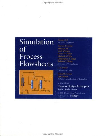 9780471395744: Process Design Principles, Simulation of Process Flowsheets: Synthesis, Analysis and Evaluation