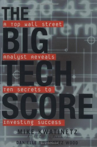 9780471395928: The Big Tech Score: A Top Wall Street Analyst Reveals Ten Secrets to Investing Success