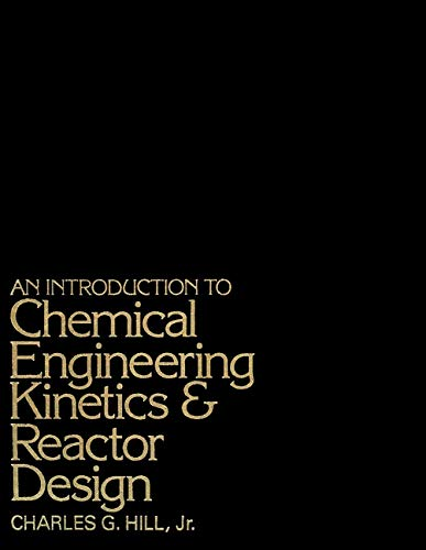 Introduction to Chemical Engineering Kinetics & Reactor Design: Charles G Hill Jr.
