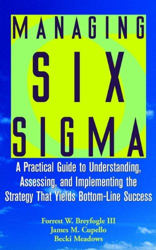9780471396734: Managing Six Sigma: A Practical Guide to Understanding, Assessing, and Implementing the Strategy That Yields Bottom-Line Success (A Wiley-Interscience publication)
