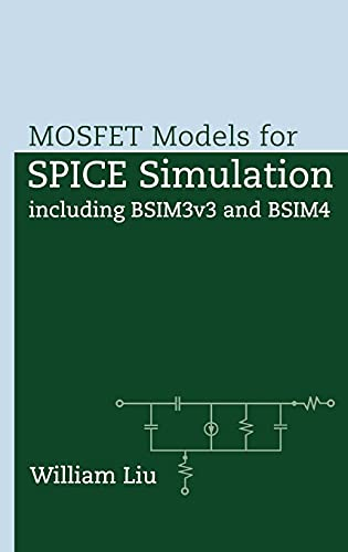 MOSFET Models for SPICE Simulation: Including BSIM3v3 and BSIM4: Liu, William