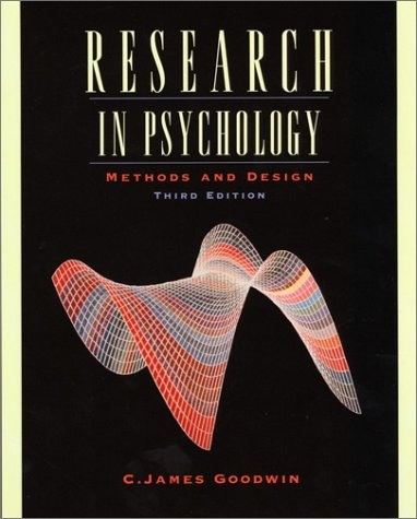 Research in Psychology: Methods and Design, 3rd: C. James Goodwin