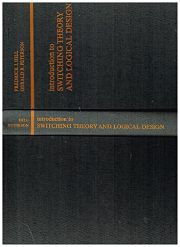 Introduction to Switching Theory and Logical Design: Hill, Frederick J.;
