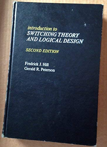 Introduction to Switching Theory and Logical Design: Frederick J. Hill;