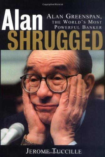 9780471399063: Alan Shrugged: Alan Greenspan, the World's Most Powerful Banker