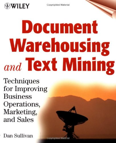 Document Warehousing and Text Mining: Techniques for: Sullivan, Dan