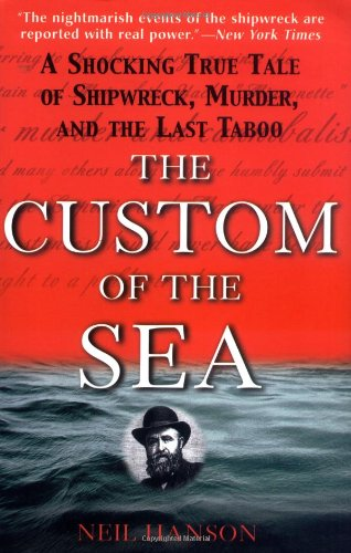 9780471399773: The Custom of the Sea: A Shocking True Tale of Shipwreck, Murder, and the Last Taboo