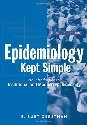 Epidemiology Kept Simple : An Introduction to: B. Burt Gerstman