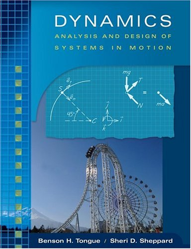 Dynamics: Analysis and Design of Systems in Motion: Benson H. Tongue; Sheri D. Sheppard