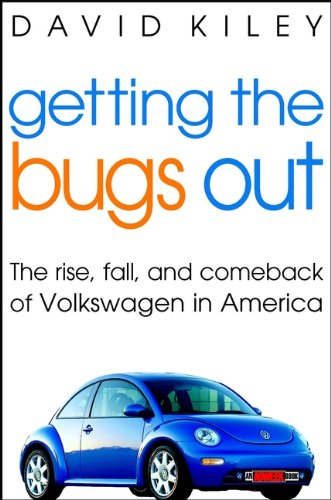 9780471403937: Getting the Bugs Out: The Rise, Fall, and Comeback of Volkswagen in America