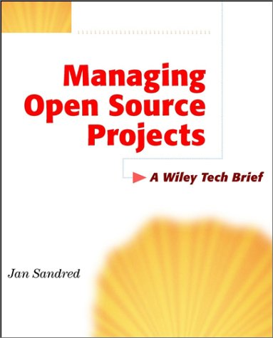 Managing Open Source Projects: A Wiley Tech Brief: Sandred, Jan