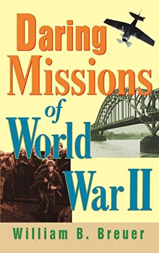 Daring Missions of World War II: Breuer, William B.