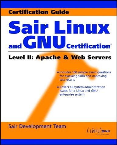 Sair Linux and GNU Certification(r) Level II, Apache and Web Servers: Sair Development Team