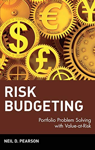Risk Budgeting: Portfolio Problem Solving with Value-at-risk (Hardback): Neil D. Pearson