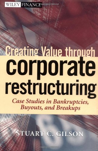 9780471405597: Creating Value Through Corporate Restructuring: Case Studies in Bankruptcies, Buyouts, Breakups