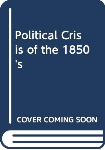 9780471408406: Political Crisis of the 1850's (Critical episodes in American politics)
