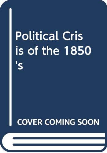 9780471408406: Political Crisis of the 1850's (Critical episodes in American politics)