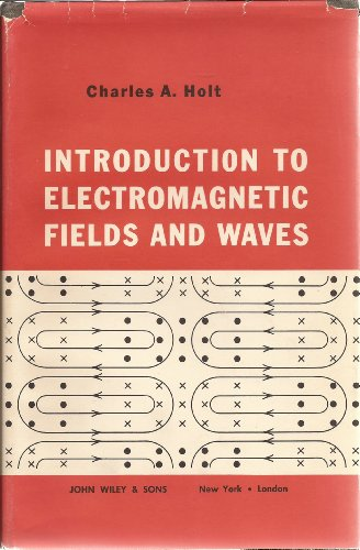 Introduction to Electromagnetic Fields and Waves: Holt, Charles A.