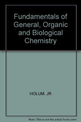 Fundamentals of General, Organic and Biological Chemistry: John R. Holum
