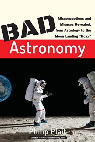 9780471409762: Bad Astronomy: Misconceptions and Misuses Revealed, from Astrology to the Moon Landing