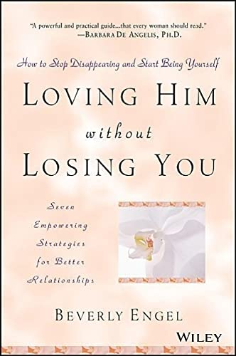 9780471409793: Loving Him without Losing You: How to Stop Disappearing and Start Being Yourself