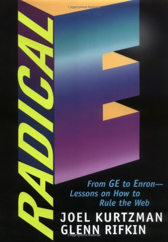 Radical E: From GE to Enron Lessons on How to Rule the Web (9780471410478) by Kurtzman, Joel; Rifkin, Glenn