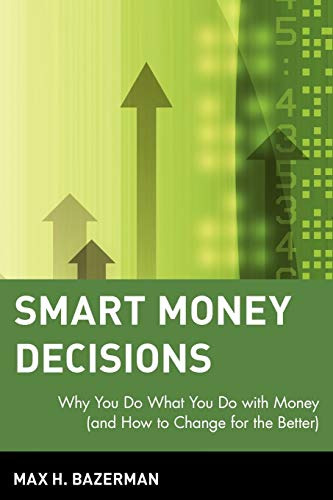 9780471411260: Smart Money Decisions: Why You Do What You Do with Money (and How to Change for the Better)
