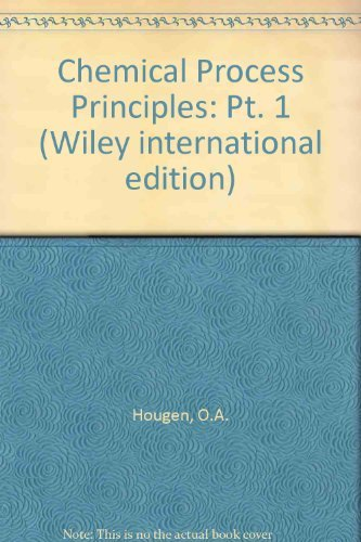 Chemical Process Principles: Pt. 1 Material and: Hougen, O.A.