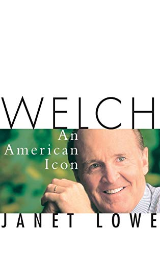 WELCH; AN AMERICAN ICON. [Biography of Jack: Lowe, Janet. [Jack
