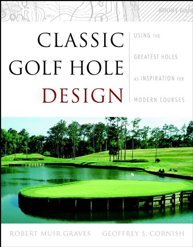 Classic Golf Hole Design: Using the Greatest: Graves, Robert Muir;
