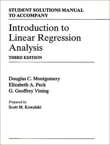 Introduction to Linear Regression Analysis, Student Solutions: Douglas C. Montgomery,