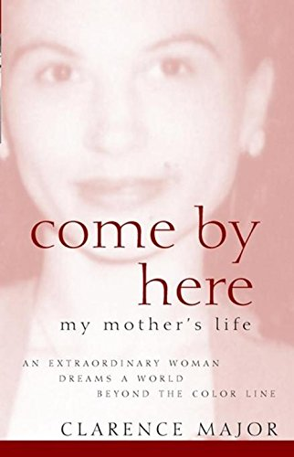 Come by Here: My Mother's Life: Major, Clarence