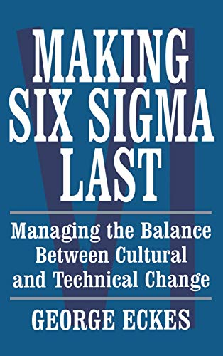 9780471415480: Making Six Sigma Last: Managing the Balance Between Cultural and Technical Change