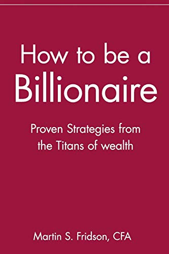 How to be a Billionaire: Proven Strategies: Fridson CFA, Martin